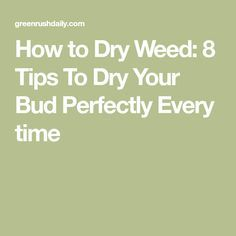 How to Dry Weed: 8 Tips To Dry Your Bud Perfectly Every time Growing Greens, Growing Plants, Herbal Tinctures, Herbalism, Cannabis Cultivation, Marijuana Plants, Medical Marijuana, Bud