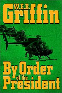 By Order of the President by W.E.B. Griffin - When a leased Boeing 727 vanishes after two passengers murder the pilot, Army intelligence officer Major Carlos Guillermo Castillo, a veteran of the Special Forces, is called in by the president of the United States to uncover the truth.
