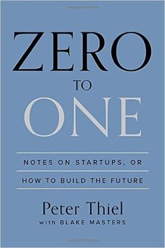 Zero to One: Notes on Startups, or How to Build the Future: Peter Thiel, Blake Masters: 9780804139298: Amazon.com: Books