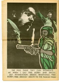 """""""The pigs think they can intimidate me when I say free Bobby and Ericka, but intimidation breeds resistance. Free Bobby, free Ericka! Death to the fascist pigs!"""" February 6, 1971.   In 1969, a number of Black Panther members participated in the murder of fellow Panther Alex Rackley, who they suspected was a police informant. Among those arrested for the murder were Bobby Seale and Ericka Huggins. Their 1970-1971 trial took place in CT.  Artist: Emory Douglas"""