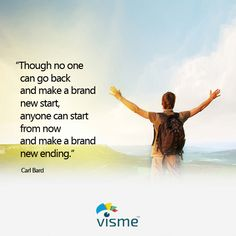 """Though no one can go back and brand new start, anyone can start from now and make a brand new ending."" C. Bard quotes about life and success"