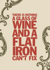 wine and a flat iron.