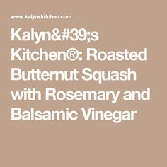 Kalyn's Kitchen®: Roasted Butternut Squash with Rosemary and Balsamic Vinegar
