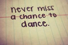 dance in the rain...dance  on the grass...dance in the sand....dance when you can....dance through life!!