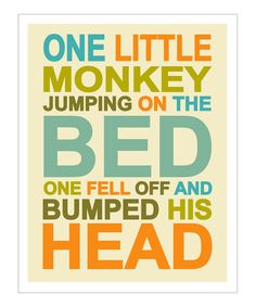 Monkeying around. This timeless rhyme gets a modern presentation with this high-quality giclée print on heavyweight archival paper. Frame, enjoy and remember—no jumping on the bed! Available in three sizesHeavyweight matte archival paper / archival inkMade in the USA