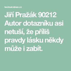 Jiří Pražák 90212  Autor dotazníku asi netuší, že příliš pravdy lásku někdy může i zabít.
