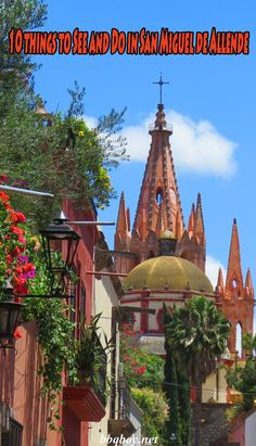 10 things to See and Do in San Miguel de Allende. I also cover the Best of the Best: the best restaurants, the best views, the best streets for the best photos, the best cafes, the best rooftop bars, the best hotels, and the best breakfast places. You can't miss SMA if visiting Mexico.  #sanmigueldeallende #Mexico #visitmexico