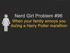 Nerd Girl Problem 96 - When Your Family Annoys You During A Harry Potter Marathon.