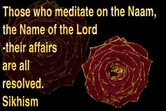 Those who meditate on the Naam, the Name of the Lord-their affairs are all resolved.  Sikhism