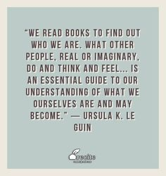 """""""We read books to find out who we are. What other people, real or imaginary, do and think and feel... is an essential guide to our understanding of what we ourselves are and may become.""""  ― Ursula K. Le Guin - Quote From Recite.com #RECITE #QUOTE"""