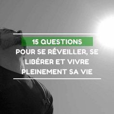 15 questions pour se réveiller, se libérer et vivre pleinement sa vie Positive And Negative, Positive Attitude, Positive Life, Self Organization, Miracle Morning, Coach Me, Co Working, Anti Stress, Motivation