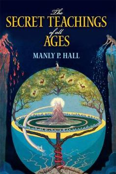 The Secret Teachings of All Ages: An Encyclopedic Outline of Masonic, Hermetic, Qabbalistic and Rosicrucian Symbolical Philosophy                            by    Manly P. Hall