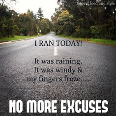 I am on mission to train for a run before my birthday. I won't allow any excuses to come my way. No More Excuses, Run Today, Running Motivation, My Way, 40th Birthday, Inspirational Quotes, Train, Fitness, Life
