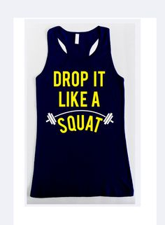 Drop It Like A Squat Workout Tank Racerback, Navy Blue with Yellow Squat Workout, Workout Tanks, Workout Attire, Workout Wear, Fit Girl Motivation, Fitness Motivation, Lifting Workouts, I Work Out, Get Skinny