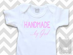 HANDMADE...by God  A PERFECT gift for any Christian Baby or Toddler!  With an adorable slogan, in fun fonts and color, this onesie or tee is