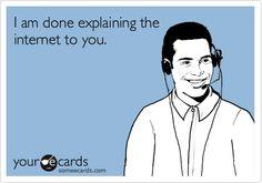 I am done explaining the internet to you.