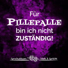 Für PILLEPALLE bin ich nicht zuständig! - Lustige Sprüche und Witzige Zitate #spruchbilder #sprüche #zitate #funny #deutsch