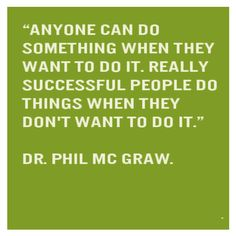 """""""Anyone can do something when they want to do it. Really successful people do things when they don't want to do it."""" Dr. Phil Mc Graw.  Most people want to succeed in life but they are unwilling to do what is required in order to achieve success. Without a shadow of a doubt, there are going to…"""