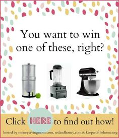 Did you hear the news?!? We're giving away a Berkey Water Filter, a Vitamix, and a KitchenAid Mixer tonight! And it's EASY to enter to win! Just go here to enter --> http://moneysavingmom.com/enter-to-win-a-free-berkey-water-filter-a-vitamix-or-a-kitchenaid-mixer