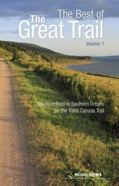 Availability: The best of the Great Trail. Volume Newfoundland to Southern Ontario on the Trans Canada Trail / Michael Haynes. Rain On Tent, Trail Guide, Lake Huron, Trail Maps, Prince Edward Island, His Travel, Travel Articles, Newfoundland, Canada Travel
