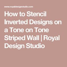 How to Stencil Inverted Designs on a Tone on Tone Striped Wall | Royal Design Studio