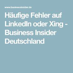 Häufige Fehler auf LinkedIn oder Xing - Business Insider Deutschland