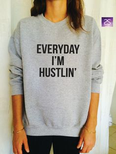 Everyday i'm hustlin sweatshirt jumper cool fashion by stupidstyle