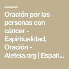 Oración por las personas con cáncer - Espiritualidad, Oración - Aleteia.org | Español