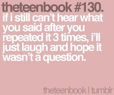 if i still can't hear what you said after you repeated it 3 times, i'll just laugh and hope it wasn't a question Really Funny Memes, Funny Stuff, Witty Quotes, Laugh A Lot, Books For Teens, Lol So True, I Can Relate, E Cards, Just For Laughs