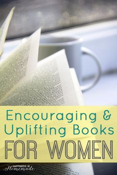 Encouraging + Uplifting Books for Women - Happiness is Homemade