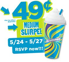 49 cent Medium Slurpee. 5/24 - 5/27. RSVP now!!!