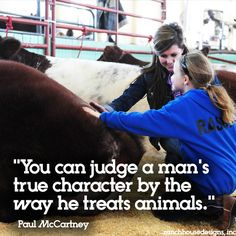 """""""you can judge a man's true character by the way he treats animals."""" Livestock Motivation by Ranch House Designs."""