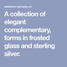 A collection of elegant complementary, forms in frosted glass and sterling silver.