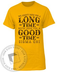 Sigma Chi Here For A Good Time Tee by Adam Block Design | Custom Greek Apparel & Fraternity Clothes | www.adamblockdesign.com