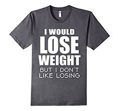 Amazon.com: I Would Lose Weight Funny T Shirt: Clothing