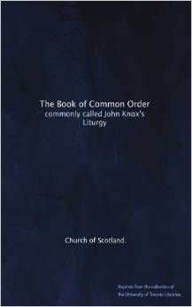The Book of Common Order: commonly called John Knox's Liturgy  [http://en.wikipedia.org/wiki/Book_of_Common_Order] [http://mb-soft.com/believe/txw/commonor.htm] [http://www.amazon.com/The-Book-Common-Order-commonly/dp/B004Q3Q2YK] [https://www.facebook.com/notes/projeto-veredas-antigas/1tgpva-biblioteca-reformada-%C3%ADndice-do-painel-07-/368083510051246] * Indicação: Resultado de pesquisa