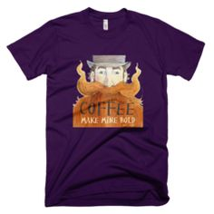 Coffee, Make mine bold  - Mens -  American Apparel Tee Shirt Available at JustinCaseDeck.com
