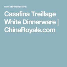 Casafina Treillage White Dinnerware | ChinaRoyale.com