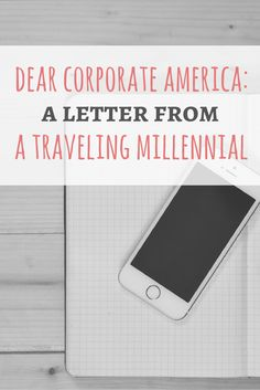 An open letter to corporate America about why young American travelers are frustrated with the corporate life system. Click to read and tell me if you agree!  #MillennialMusings #TravelThoughts #LifeThoughts