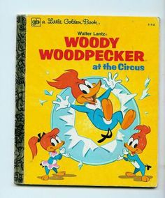 Woody Wood Pecker at the Circus Little Golden Book Walter Lantz from victoriasjems on Ruby Lane