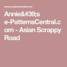 Annie's e-PatternsCentral.com - Asian Scrappy Road