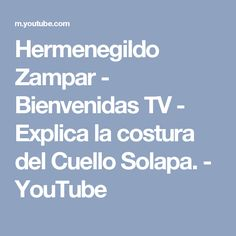 Hermenegildo Zampar - Bienvenidas TV - Explica la costura del Cuello Solapa. - YouTube