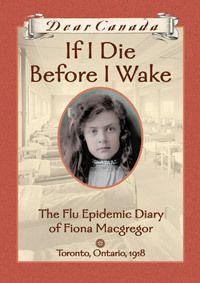If I Die Before I Wake: The Flu Epidemic Diary of Fiona Macgregor, Toronto, Ontario, 1918