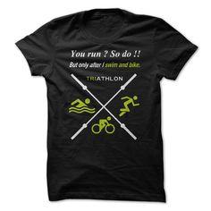 TRI TRIATHLON you run so do buy only after i swim and bike