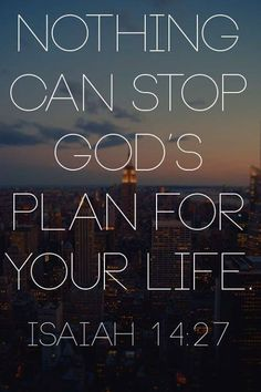 Nothing can stop God's plan for your life  - Isaiah