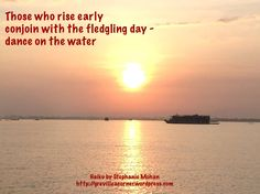 Those who rise early conjoin with the fledgling day - dance on the water Haiku by Stephanie Mohan - November 2014 photo Vietnam - thanks friend Sharon B - Nov 2014