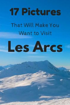Looking for a new snow destination? Here are 17 pictures that will make you want to visit the beautiful Les Arcs in the French Alps
