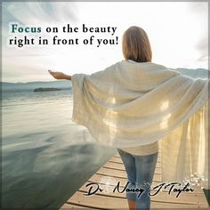 We must choose to let go of the past & put our focus on the present. Make the absolute most of the moment you have right in front of you! #Focus #Beauty #DrNancyJTaylor