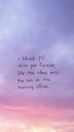 Even if you don't miss me. . I'll always miss you