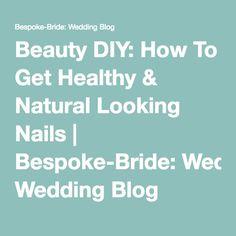 Beauty DIY: How To Get Healthy & Natural Looking Nails | Bespoke-Bride: Wedding Blog